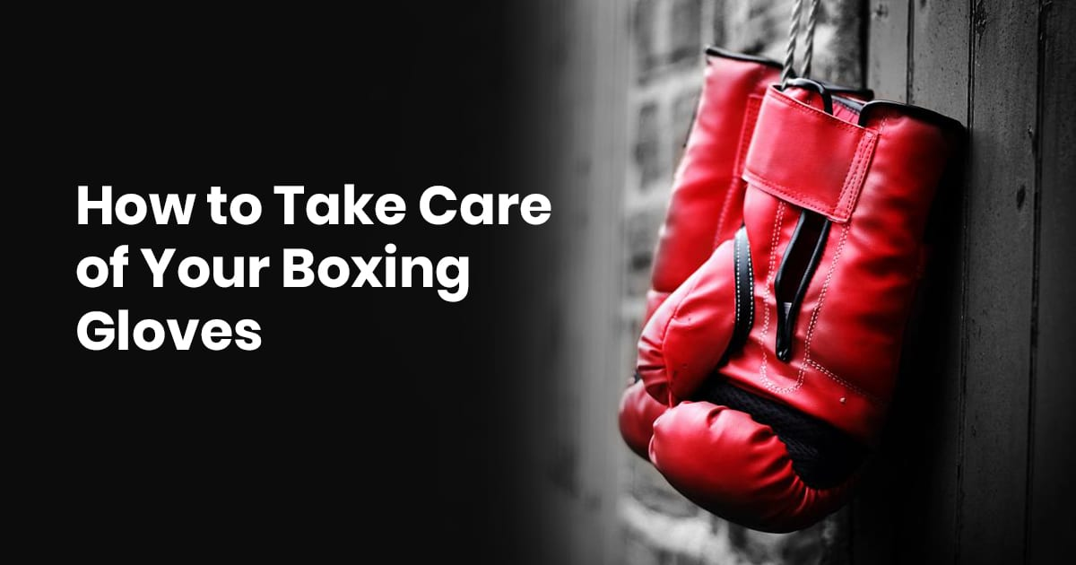 How To Take Care Of Your Boxing Gloves