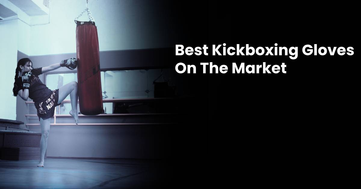 Best Kickboxing Gloves For Workouts & Sparring