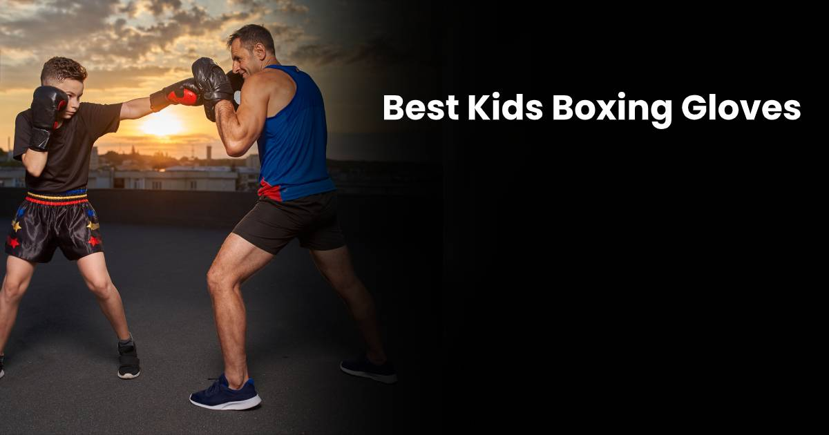 Best Kids Boxing Gloves For All Ages