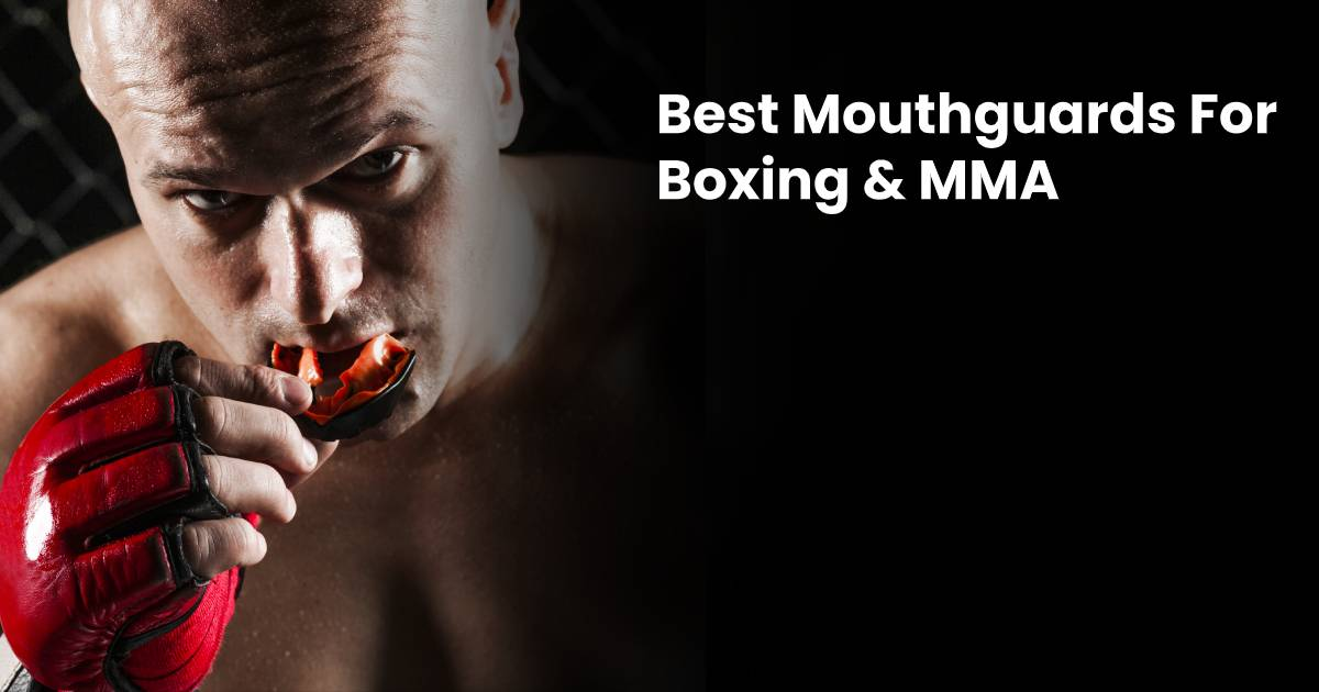 Best Mouthguards for Boxing & MMA