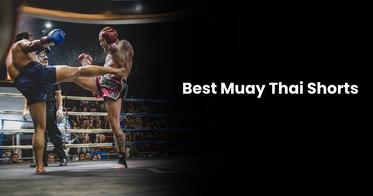 Best Muay Thai Shorts For Comfort & Reach