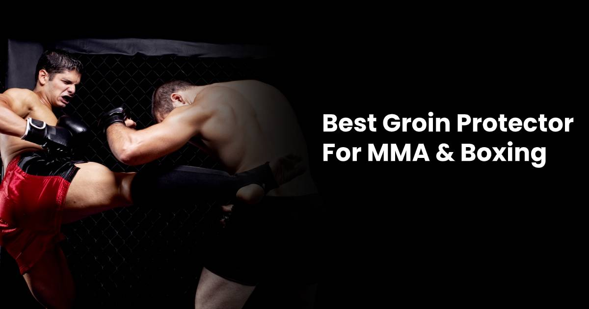 Best Groin Cup for MMA & Boxing