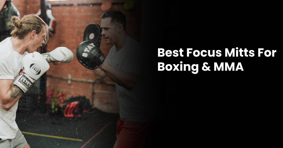 Best Focus Mitts For Boxing & MMA