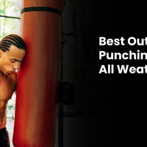 Best Outdoor Punching Bag For All Year Round